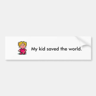 My kid saved the world. bumper sticker