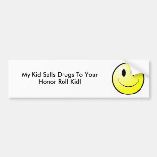 My Kid Sells Drugs To Your Honor Roll Kid Bumper Sticker