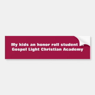 My kids an honor roll student at Gospel Light C... Bumper Sticker