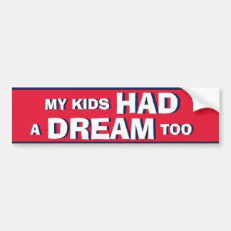 My Kids HAD a DREAM too Bumper Sticker