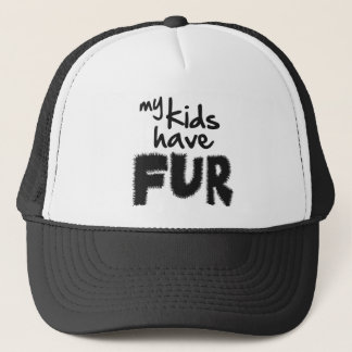 My kids have fur trucker hat