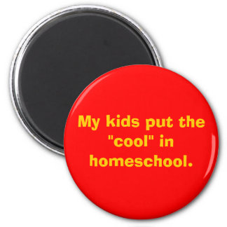 """My kids put the """"cool"""" in homeschool. 6 cm round magnet"""