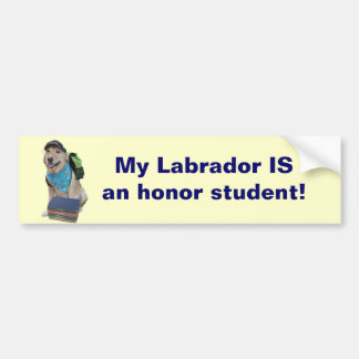 My Labrador IS an honor student! Bumper Sticker
