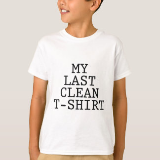My Last Clean T-Shirt