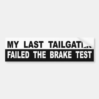 My Last Tailgater Failed The Brake Test Bumper Sticker