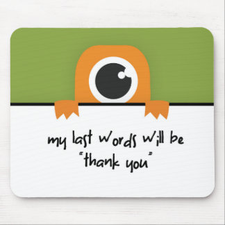 """My Last Words Will Be """"Thank You"""" Mouse Pad"""