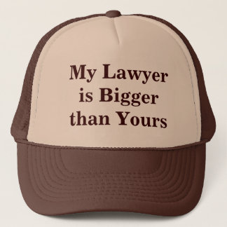 My Lawyer is Bigger than Yours Trucker Hat