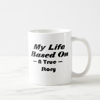 My Life Based On A True Story Mugs