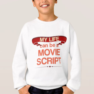 My Life can be a Movie Script Sweatshirt