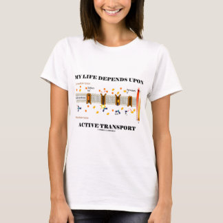 My Life Depends Upon Active Transport (Humor) T-Shirt