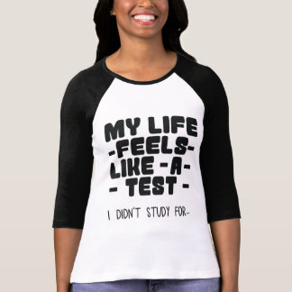 My Life Feels Like a Test, i didn't study for... T-Shirt