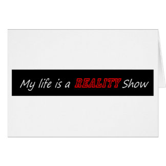 My life is a reality show greeting card