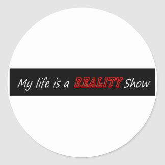 My life is a reality show round sticker