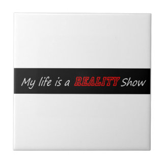 My life is a reality show small square tile