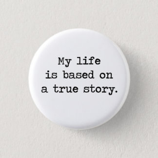 My Life Is Based on a True Story 3 Cm Round Badge