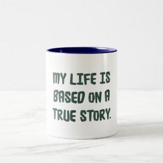 My life is based on a true story - Mug
