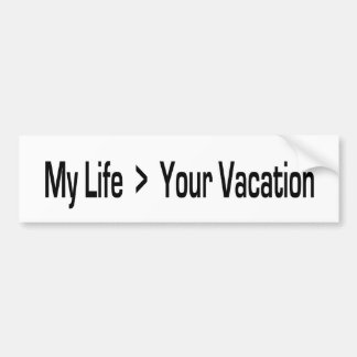 My Life is Greater Than Your Vacation Car Bumper Sticker