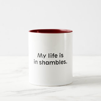 My life is in shambles. Two-Tone mug