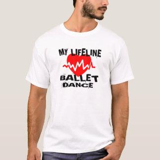 MY LIFE LINA BALLET DANCE DESIGNS T-Shirt