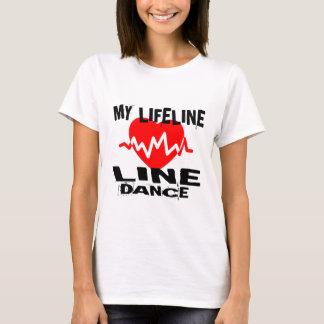 MY LIFE LINA LINE DANCING DANCE DESIGNS T-Shirt