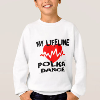 MY LIFE LINA POLKA DANCE DESIGNS SWEATSHIRT