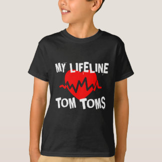 MY LIFE LINE TOM TOMS MUSIC DESIGNS T-Shirt