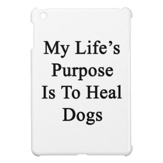 My Life's Purpose Is To Heal Dogs iPad Mini Cases