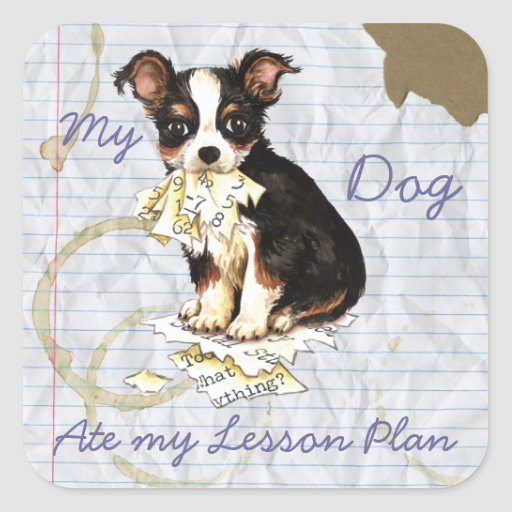 My Long Coat Chihuahua Ate My Lesson Plan Square Stickers