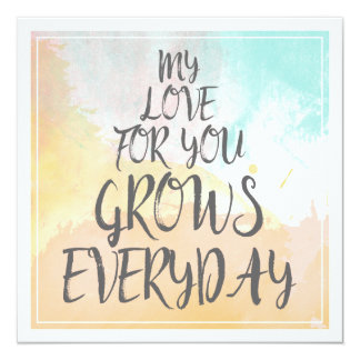 My Love For You Grows Everyday | Love Quote 13 Cm X 13 Cm Square Invitation Card