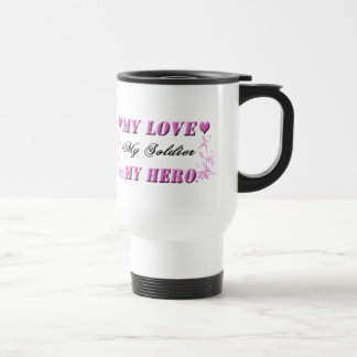 My Love My Soldier My Hero Travel Mug