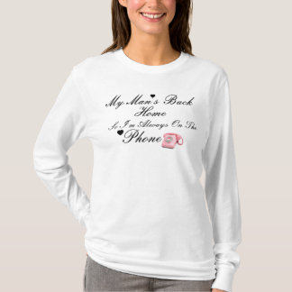 My Man's Back Home So I'm Always On The Phone T-Shirt