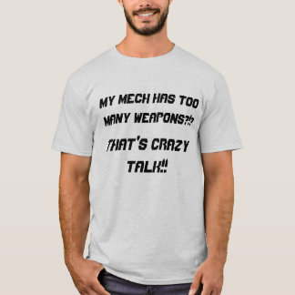 My mech has too many weapons Battletech mech shirt