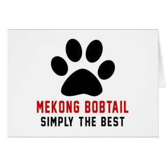 My Mekong bobtail Simply The Best Greeting Card