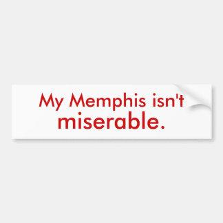 My Memphis isn't miserable. Bumper Sticker
