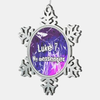 My messenger Luke chapter 7 Snowflake Pewter Christmas Ornament