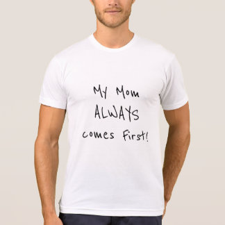 My Mom always comes first! Mother Child Love Quote T-Shirt