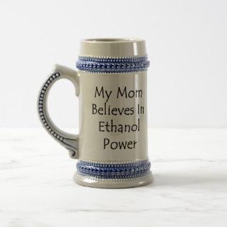 My Mom Believes In Ethanol Power Mug