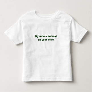 My mom can beat up your mom toddler T-Shirt