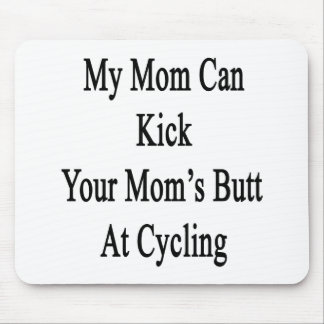 My Mom Can Kick Your Mom s Butt At Cycling Mousepad