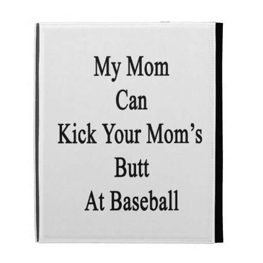 My Mom Can Kick Your Mom's Butt At Baseball iPad Cases