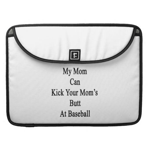 My Mom Can Kick Your Mom's Butt At Baseball MacBook Pro Sleeve