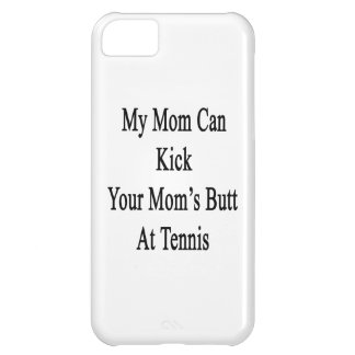 My Mom Can Kick Your Mom's Butt At Tennis iPhone 5C Case