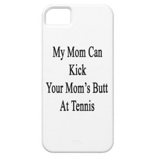 My Mom Can Kick Your Mom's Butt At Tennis iPhone 5 Case