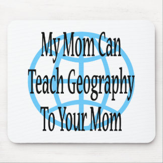 My Mom Can Teach Geography To Your Mom Mouse Pad