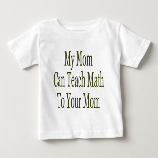 My Mom Can Teach Math To Your Mom Baby T-Shirt
