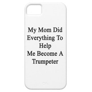 My Mom Did Everything To Help Me Become A Trumpete iPhone 5 Covers