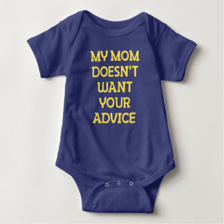 My Mom Doesn't Want Your Advice. Baby Bodysuit