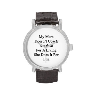 My Mom Doesn't Coach Baseball For A Living She Doe Wrist Watches