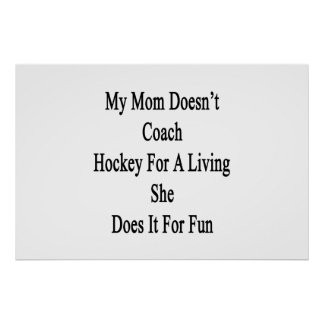 My Mom Doesn't Coach Hockey For A Living She Does Poster