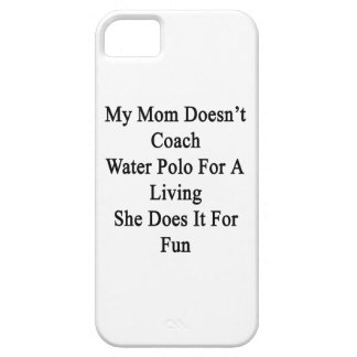 My Mom Doesn't Coach Water Polo For A Living She D Barely There iPhone 5 Case